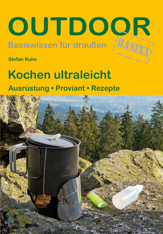 «Kochen ultraleicht. Ausrüstung, Proviant, Rezepte»