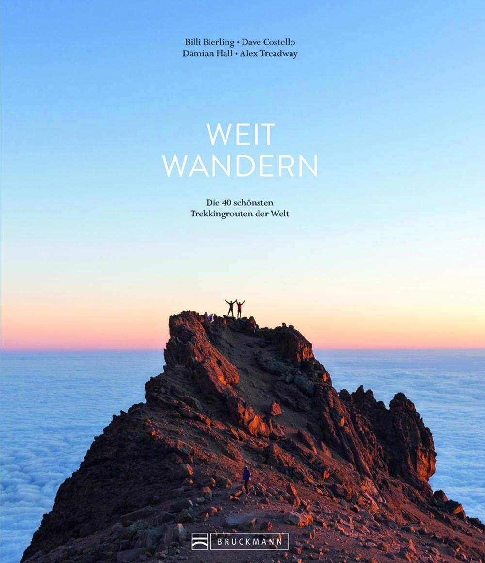 «Weit wandern. Die 40 schönsten  Trekkingrouten der Welt»