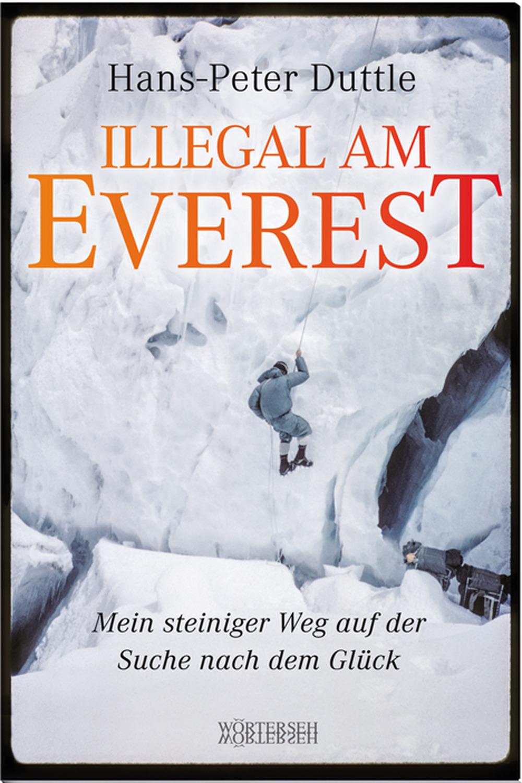 «Illegal am Everest. Mein steiniger Weg auf der Suche nach dem Glück»