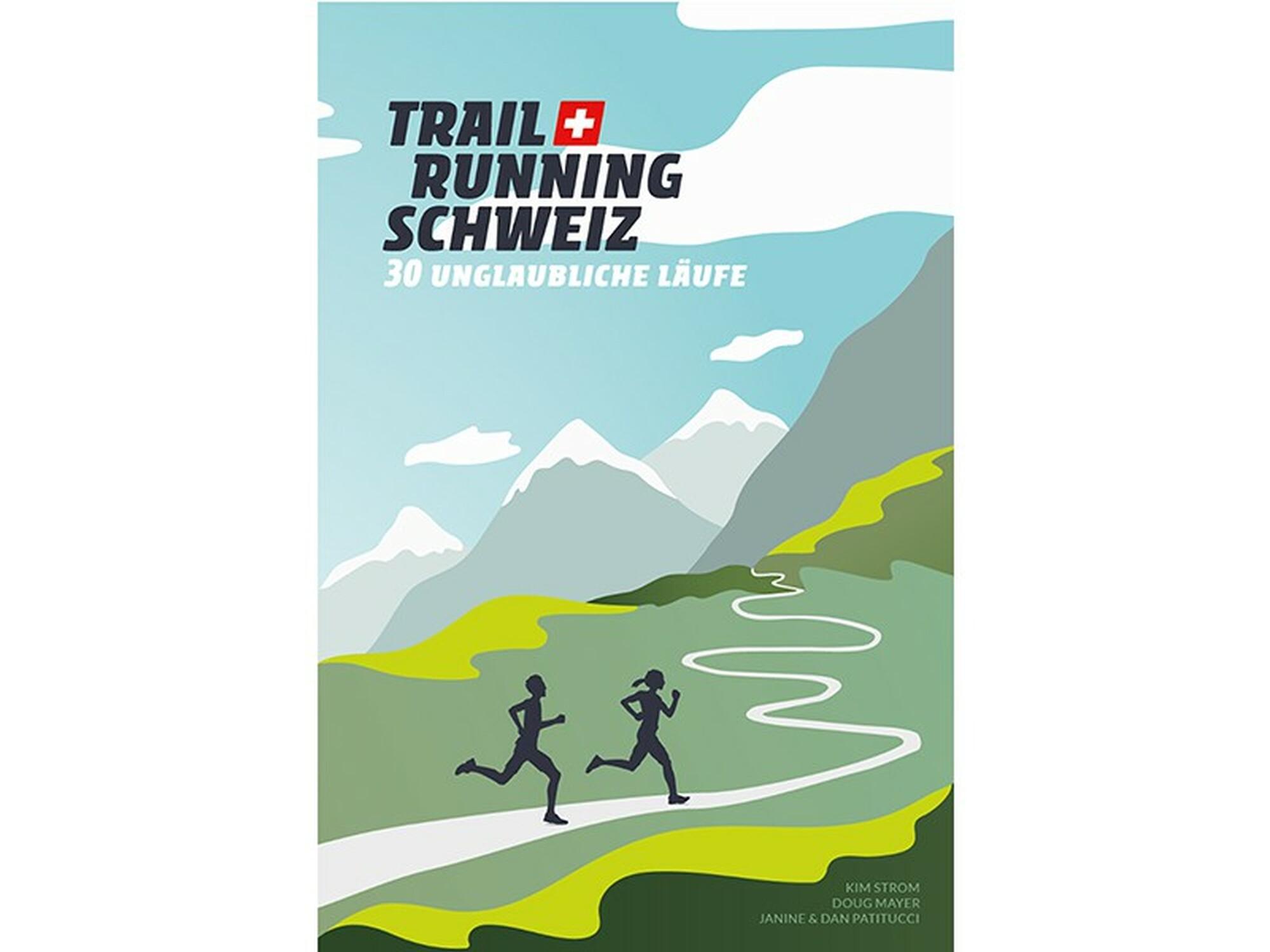 «Trail Running Schweiz. 30 unglaubliche Läufe»