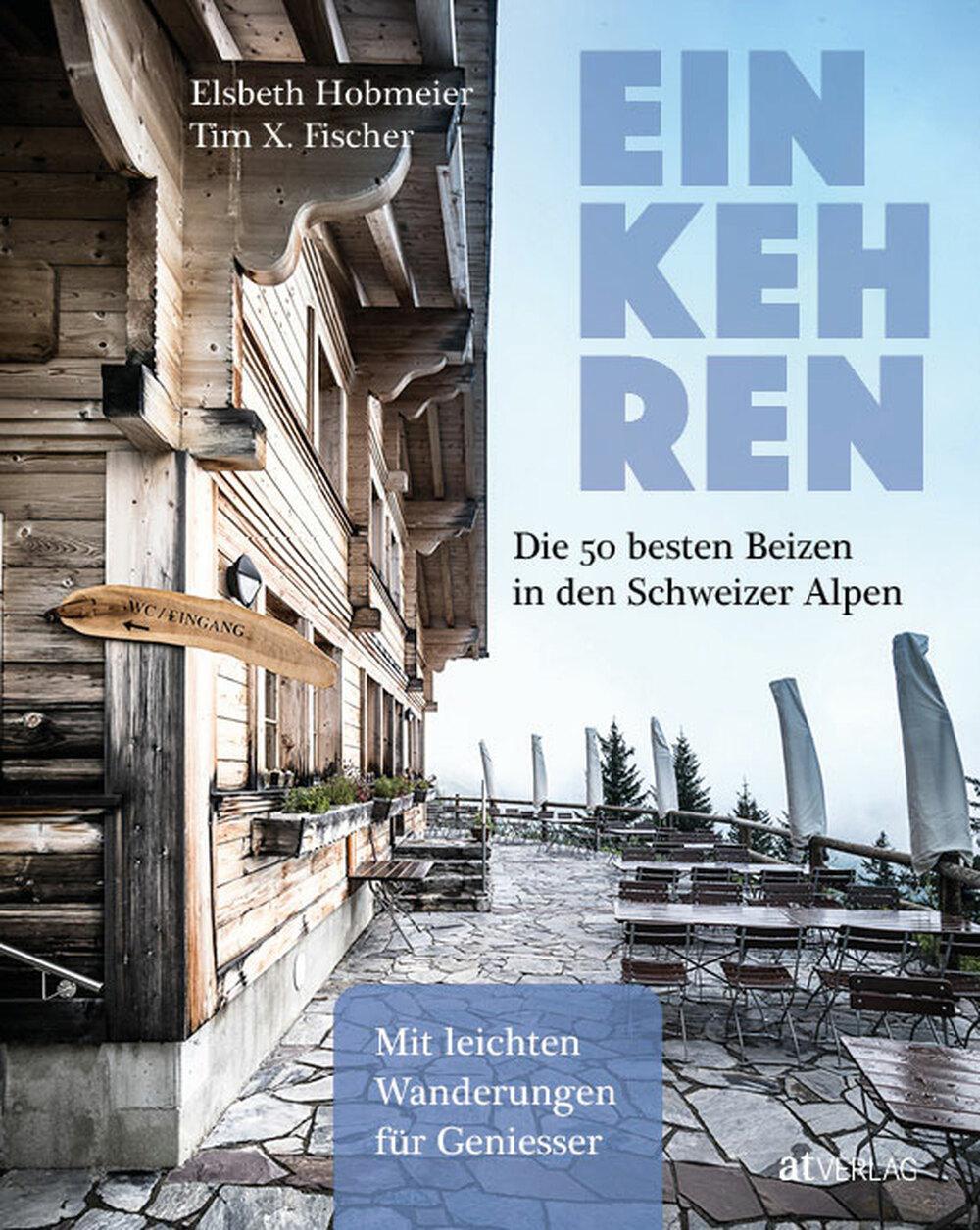 «Einkehren. Die 50 besten Beizen in den Schweizer Alpen»