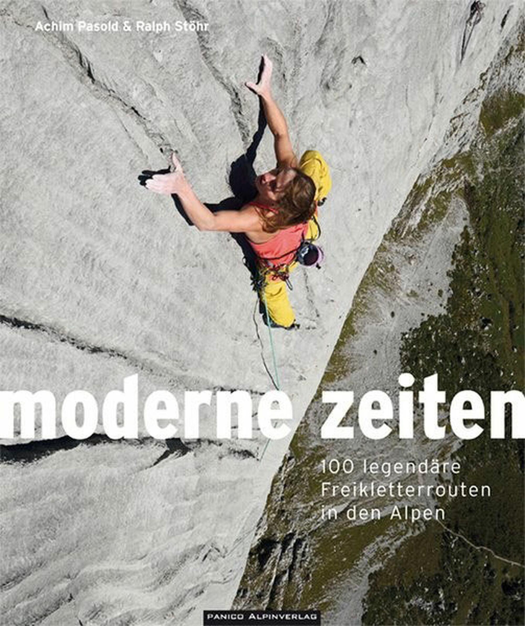 «Moderne Zeiten. 100 legendäre Freikletterrouten in den Alpen»