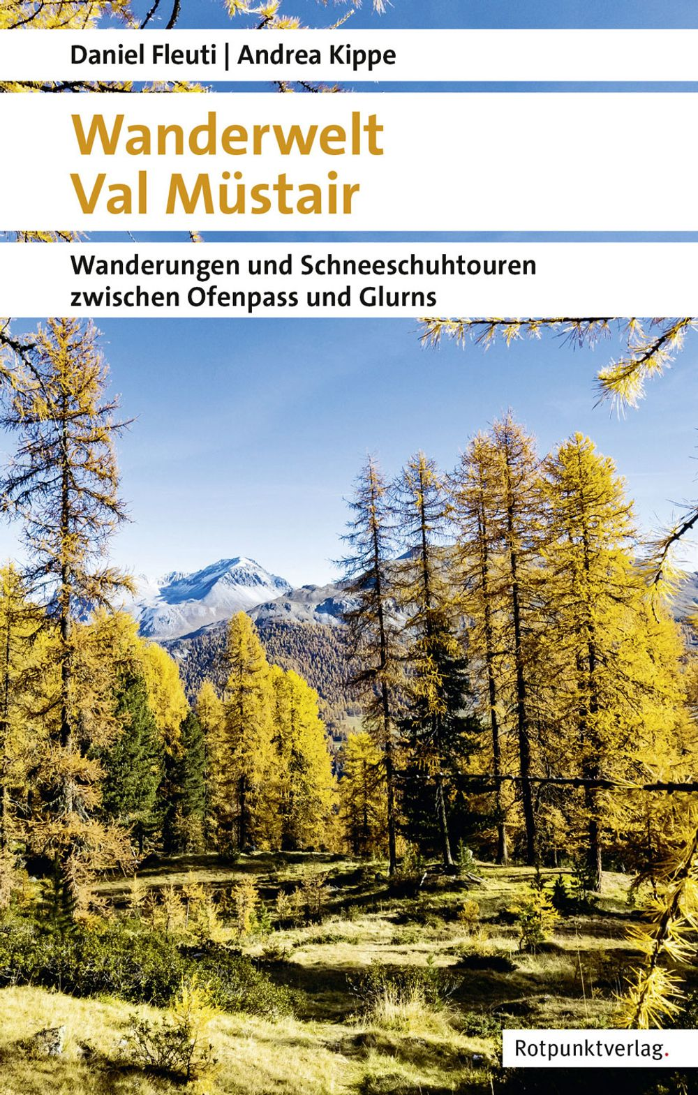 «Wanderwelt Val Müstair. Wanderungen und Schneeschuhtouren zwischen Ofenpass und Glurns»