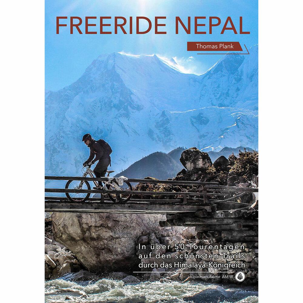 «Freeride Nepal. In über 50 Tourentagen auf den schönsten Trails durch das Himalaya-Königreich»