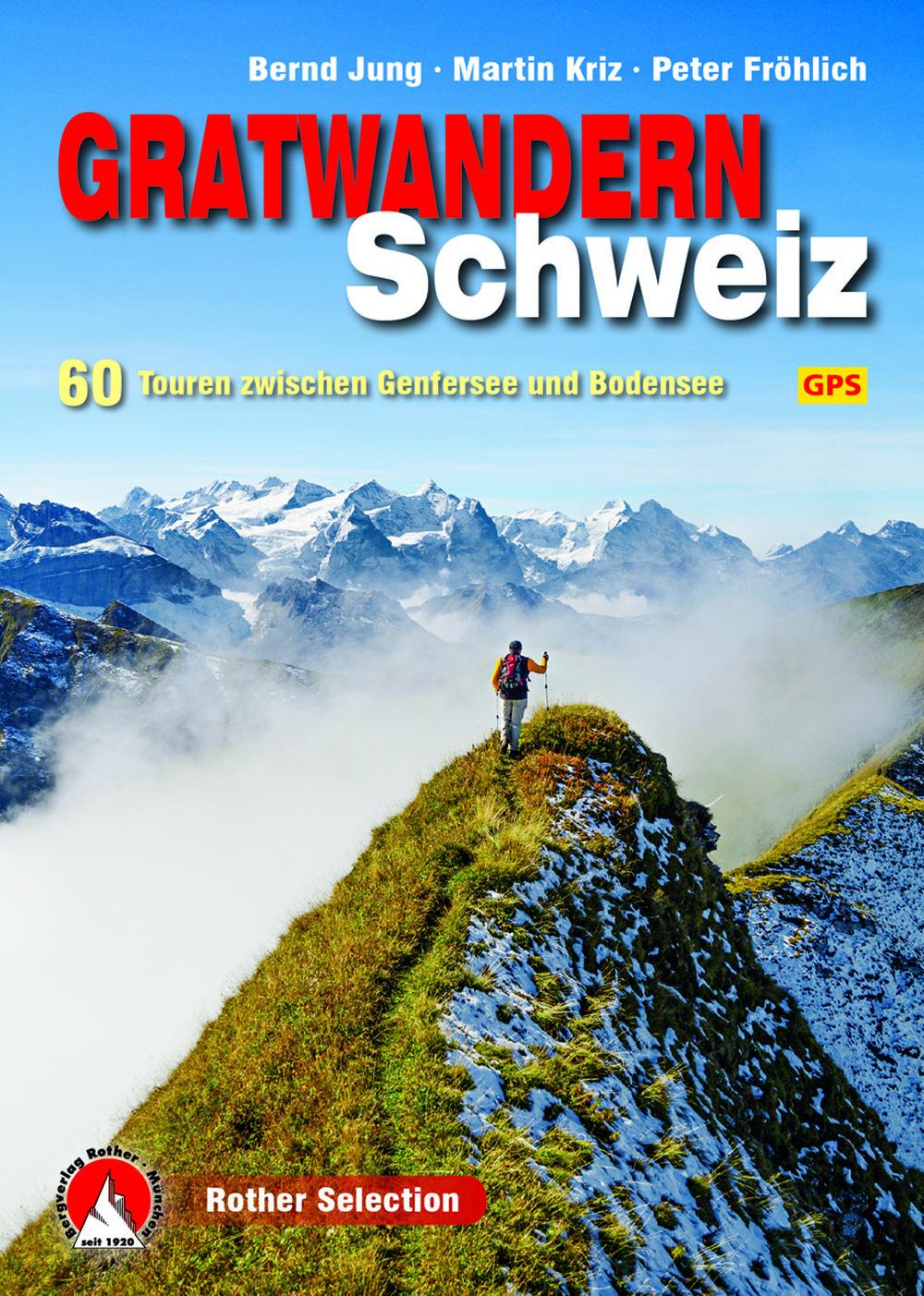 «Gratwandern Schweiz. 60 Touren zwischen Genfersee und Bodensee»